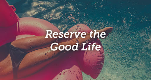 Reserve the Good Life
